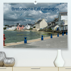 Bretonische Erinnerungen (Premium, hochwertiger DIN A2 Wandkalender 2021, Kunstdruck in Hochglanz) von Blome,  Dietmar
