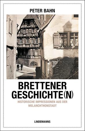 Brettener Geschichte(n) von Bahn,  Peter