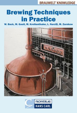 Brewing Techniques in Practice von Back,  Werner, Gastl,  Martina, Krottenthaler,  Martin, Narziß,  Ludwig, Zarnkow,  Martin