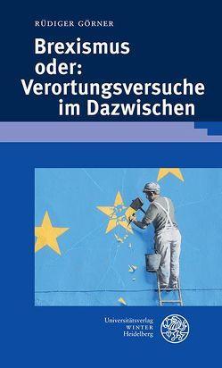 Brexismus oder: Verortungsversuche im Dazwischen von Görner,  Rüdiger