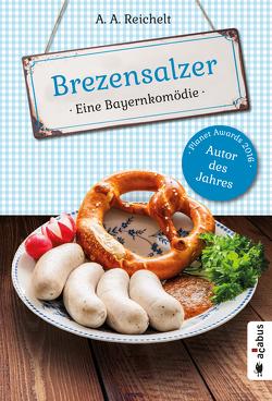 Brezensalzer. Eine Bayernkomödie von Reichelt,  A. A.