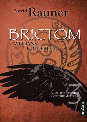 Brictom – Wodans Götterlied. Von keltischer Götterdämmerung 3 von Rauner,  Astrid