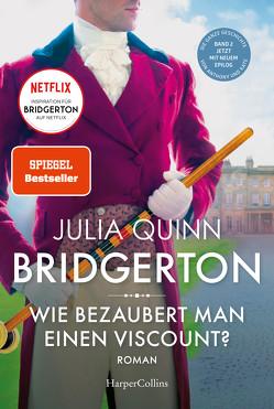 Bridgerton – Wie bezaubert man einen Viscount? von Quinn,  Julia