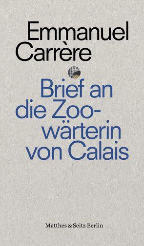 Brief an eine Zoowärterin aus Calais von Carrère,  Emmanuel, Hamm,  Claudia