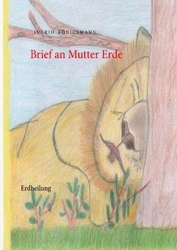 Brief an Mutter Erde von Königsmann,  Ingrid