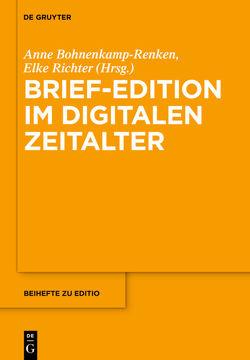 Brief-Edition im digitalen Zeitalter von Bohnenkamp,  Anne, Richter,  Elke