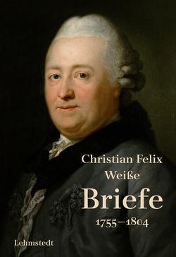 Briefe 1755-1804 von Lehmstedt,  Mark, Weiße,  Christian Felix