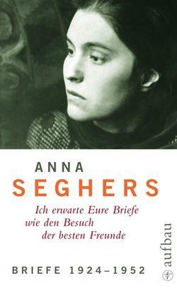 Briefe 1924-1952 von Giesecke,  Almut, Seghers,  Anna, Zehl Romero,  Christiane
