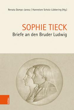 Briefe an den Bruder Ludwig von Dampc-Jarosz,  Renata, Scholz-Lübbering,  Hannelore, Tieck,  Sophie
