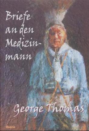 Briefe an den Medizinmann von Thomas,  George