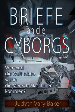 Briefe an die Cyborgs von Baker,  Judyth Vary, Pfliegl,  Julia