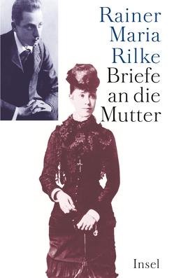 Briefe an die Mutter von Rilke,  Rainer Maria, Sieber-Rilke,  Hella