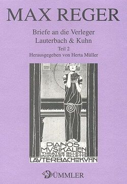 Briefe an die Verleger Lauterbach & Kuhn / Max Reger: Briefe an die Verleger Lauterbach & Kuhn 2 von Mueller,  Herta, Reger,  Max