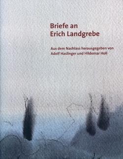 Briefe an Erich Landgrebe von Haslinger,  Adolf, Holl,  Hildemar, Laub,  Peter