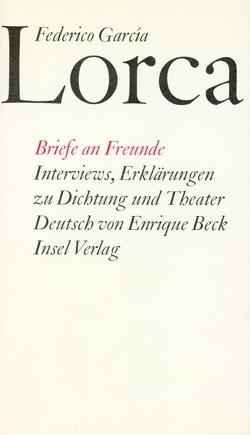 Briefe an Freunde. Interviews. Erklärungen zu Dichtung und Theater von Beck,  Enrique, García Lorca,  Federico