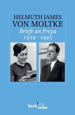 Briefe an Freya 1939-1945 von Moltke,  Helmuth James von, Ruhm von Oppen,  Beate