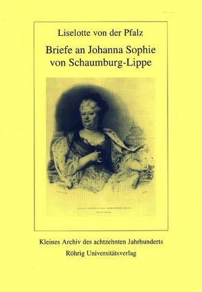 Briefe an Johanna Sophie von Schaumburg-Lippe von Pfalz,  Liselotte von der, Voß,  Jürgen