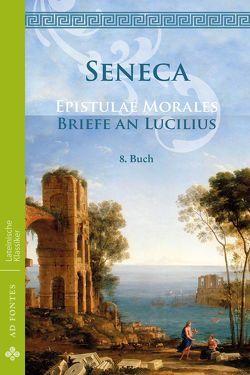 Briefe an Lucilius / Epistulae Morales von Seneca,  Lucius Annaeus, Senecio,  Lucius Annaeus