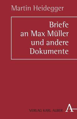 Briefe an Max Müller und andere Dokumente von Bösl,  Anton, Heidegger,  Martin, Zaborowski,  Holger