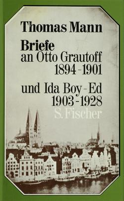 Briefe an Otto Grautoff 1894-1901 und Ida Boy-Ed 1903-1928 von Mann,  Thomas