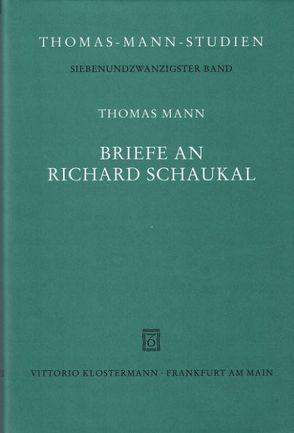 Briefe an Richard Schaukal von Girardi,  Claudia, Leitner,  Sybille, Mann,  Thomas, Traxler,  Andrea