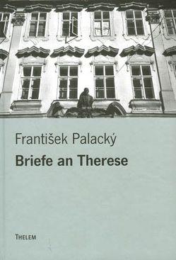 Briefe an Therese von Gruša,  Jiří, Kořalka,  Jiří, Palacký,  František