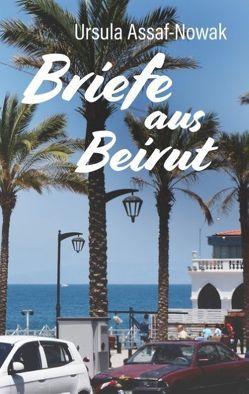 Briefe aus Beirut von Ursula Assaf-Nowak