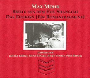 Briefe aus dem Exil Shanghai /Das Einhorn (Ein Romanfragment) von Mohr,  Max