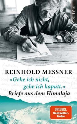 »Gehe ich nicht, gehe ich kaputt.« Briefe aus dem Himalaja von Messner,  Reinhold
