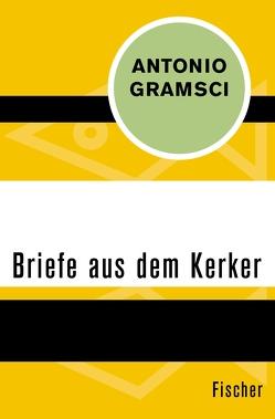 Briefe aus dem Kerker von Gramsci,  Antonio, Roth,  Gerhard