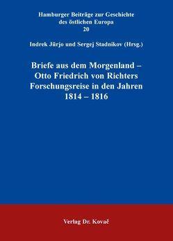 Briefe aus dem Morgenland – Otto Friedrich von Richters Forschungsreise in den Jahren 1814 – 1816 von Jürjo,  Inna, Stadnikov,  Sergej