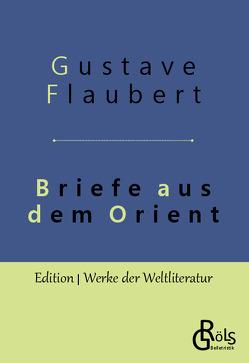 Briefe aus dem Orient von Flaubert,  Gustave