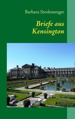 Briefe aus Kensington von Strohmenger,  Barbara