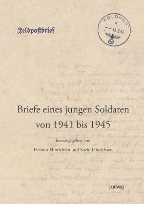 Briefe eines jungen Soldaten 1941 bis 1945 von Hinrichsen,  Helmut, Hinrichsen,  Karin, Hinrichsen,  Uwe