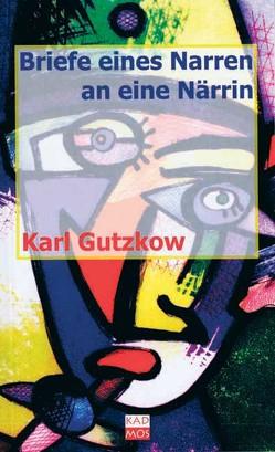 Briefe eines Narren an eine Närrin von Gutzkow,  Karl, Kaiser,  Herbert