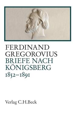 Briefe nach Königsberg von Fugger,  Dominik, Gregorovius,  Ferdinand, Schlüter,  Nina