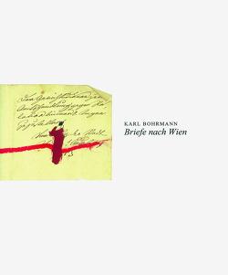 Briefe nach Wien 1 und 2. 100 Zeichnungen / Briefe nach Wien 1 von Bohrmann,  Karl