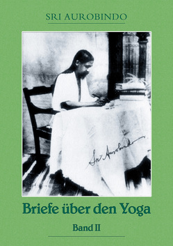 Briefe über den Yoga Bd. 2 von Aurobindo,  Sri, Sri Aurobindo Ashram,  Pondicherry,  Pondicherry