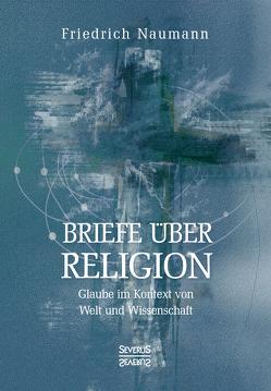 Briefe über Religion von Naumann,  Friedrich