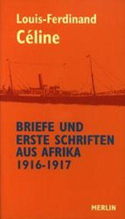 Briefe und erste Schriften aus Afrika 1916-1917 von Céline,  Louis-Ferdinand, Dauphin,  Jean P., Hock,  Katarina
