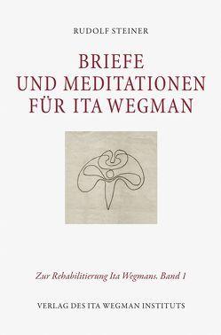 Briefe und Meditationen für Ita Wegman von Selg,  Peter, Steiner,  Rudolf