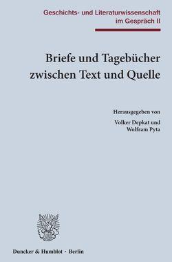 Briefe und Tagebücher zwischen Text und Quelle. von Depkat,  Volker, Pyta,  Wolfram