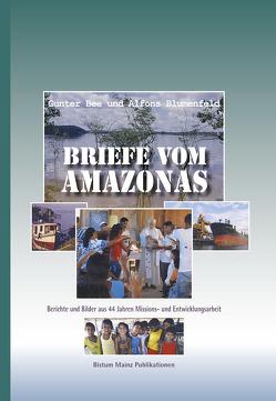 Briefe vom Amazonas von Bee,  Gunter, Blumenfeld,  Alfons, Geschäftsstelle Weltkirche/Gerechtigkeit und Frieden,  Bistum Mainz