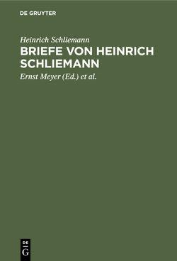 Briefe von Heinrich Schliemann von Dörpfeld,  Wilhelm, Meyer,  Ernst, Schliemann,  Heinrich