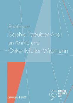 Briefe von Sophie Taeuber-Arp an Annie und Oskar Müller-Widmann von Krupp,  Walburga, Martinoli,  Simona