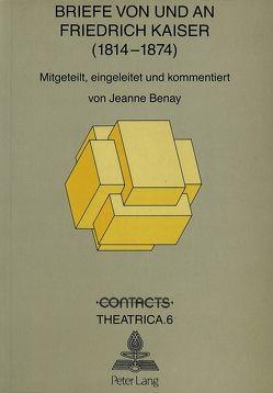 Briefe von und an Friedrich Kaiser (1814-1874) von Benay,  Jeanne
