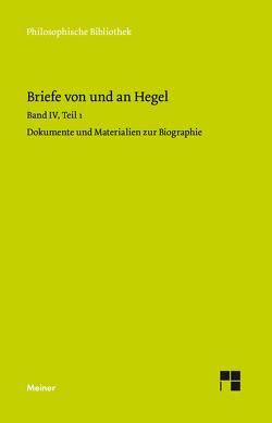 Briefe von und an Hegel / Briefe von und an Hegel. Band 4, Teil 1 von Hegel,  Georg Wilhelm Friedrich, Hoffmeister,  Johannes, Nicolin,  Friedhelm