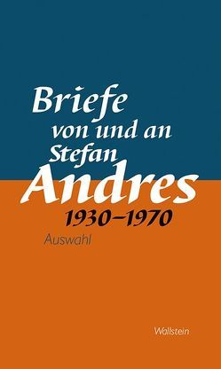 Briefe von und an Stefan Andres 1930 – 1970 von Andres,  Stefan, Guntermann,  Georg, Nicolin,  Günther