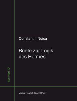 Briefe zur Logik des Hermes von Ferencz-Flatz,  Christian, Moosdorf,  Stefan, Noica,  Constantin