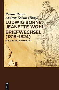 Briefwechsel (1818-1824) von Börne,  Ludwig, Heuer,  Renate, Schulz,  Andreas, Wohl,  Jeanette